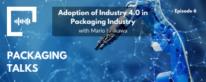 Adoption of Industry 4.0 in Packaging Industry with Mario Ishikawa