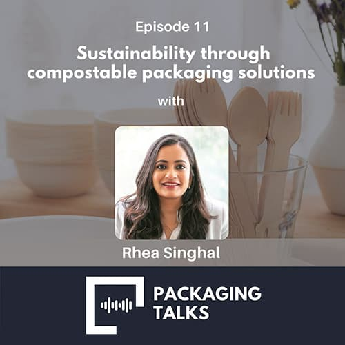EP 11 - Sustainability through compostable packaging with Rhea Singhal