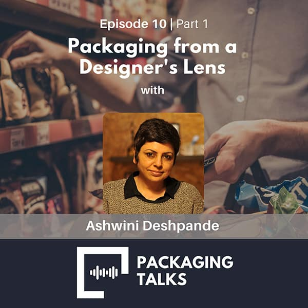 Ep 10 - Packaging from Designers Lens with Ashwini Deshpande