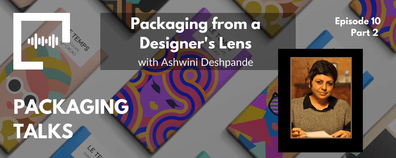Packaging from a Designer's Lens with Ashwini Deshpande
