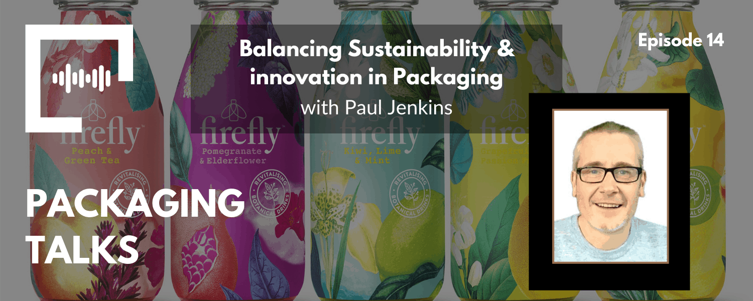 Ep 14 - Balancing Sustainability & Innovation in Packaging with Paul Jenkins