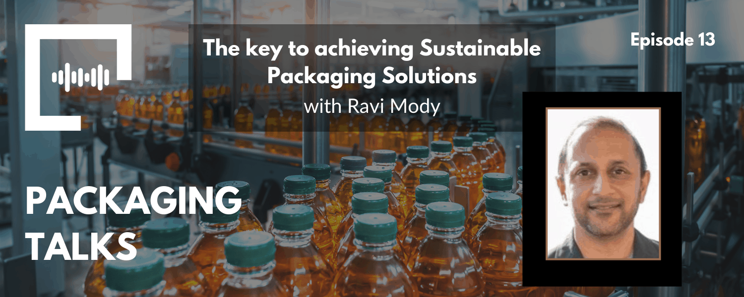The key to achieving Sustainable Packaging Solutions with Ravi Mody