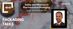 Safety and Efficiency in Pharmaceutrical Packaging - with Alagu Subramaniam
