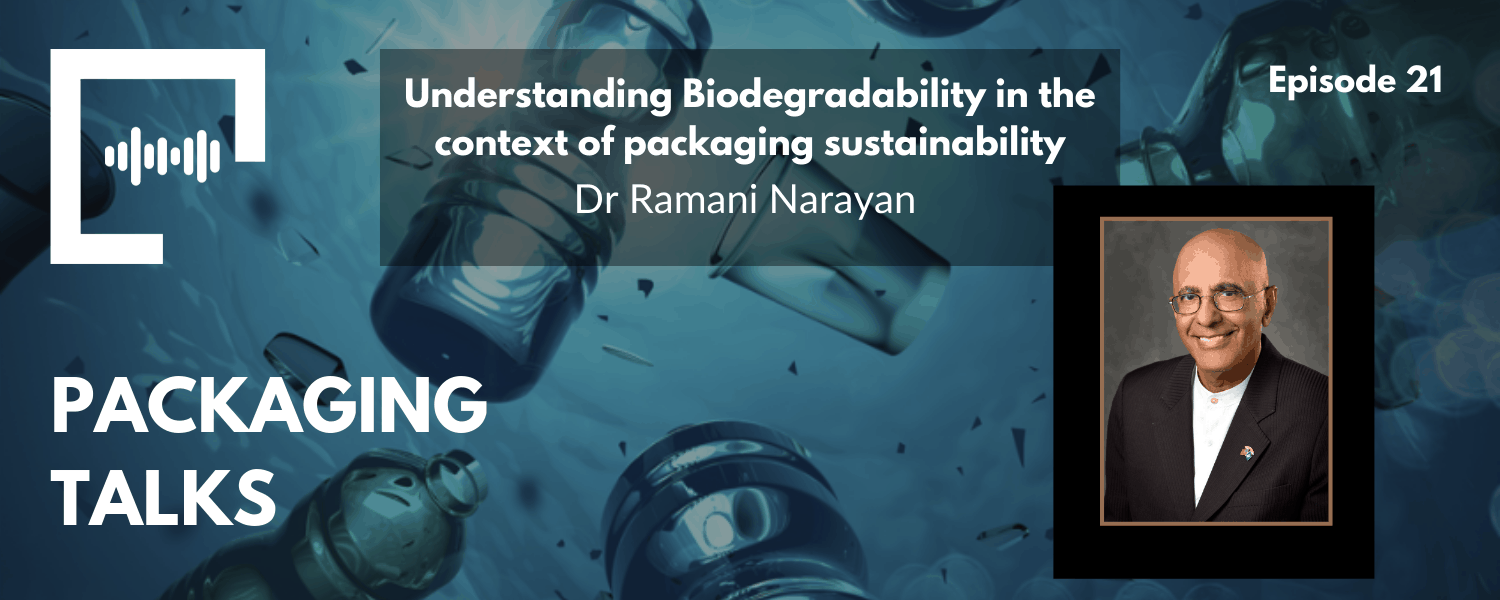 Ep 21 - Understanding Biodegradability in the context of packaging sustainability with Dr Ramani Narayan