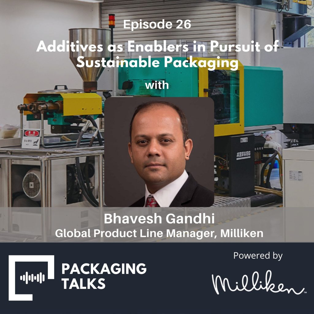 In conversation with Dr. Rangaprasad on Packaging Talks, Bhavesh Gandhi, Hyperform Global Product Line Manager Milliken's Chemical Division, discusses various facets of Additives technology solutions in today's context of Sustainable Packaging